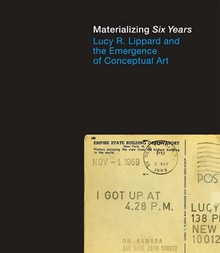 """Lucy R. Lippard: Materializing """"""""Six Years"""""""": Lucy R. Lippard and the Emergence of Conceptual Art"""