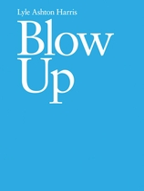 Lyle Ashton Harris: Blow Up