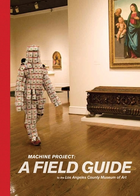 Machine Project: A Field Guide to the Los Angeles County Museum of Art