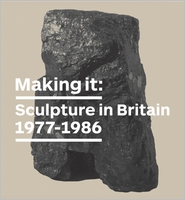 Making It: Sculpture in Britain 1977�1986