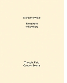 Marianne Vitale: From Here to Nowhere