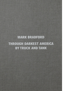 Mark Bradford: Through Darkest America by Truck and Tank