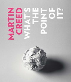 Martin Creed: What's the Point of It?