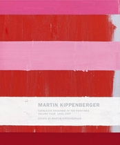 Martin Kippenberger: Catalogue Raisonn� of the Paintings, Volume 4 1993-1997
