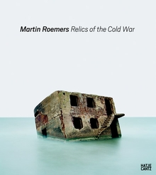 Martin Roemers: Relics of the Cold War