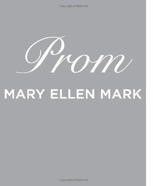 Mary Ellen Mark: Prom [With DVD]