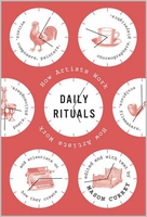 Mason Currey. Daily Rituals: How Artists Work