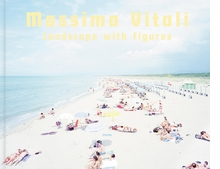 Massimo Vitali: Landscape with Figures, 2nd Edition Revised