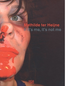 Mathilde ter Heijne: If It's Me, It's Not Me