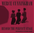Merce Cunningham: Beyond the Perfect Stage
