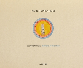 Meret Oppenheim: Mirrors of the Mind