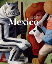 Mexico: A Revolution in Art, 1910-1940