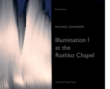 Michael Somoroff: Illumination I at the Rothko Chapel