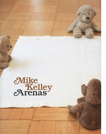 Mike Kelley: Arenas
