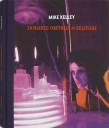 Mike Kelley: Exploded Fortress of Solitude