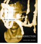 Mike Kelley: Foul Perfection