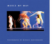 Mikhail Baryshnikov: Merce My Way