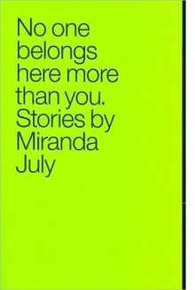 Miranda July : No One Belongs Here More Than You