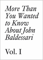 More Than You Wanted to Know About John Baldessari