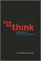 N. Katherine Hayles: How We Think: Digital Media and Contemporary Technogenesis