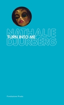 Nathalie Djurberg: Turn Into Me