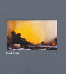 Nigel Cooke: Paintings 01-06