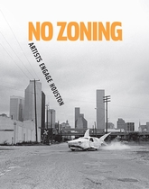 No Zoning: Artists Engage Houston