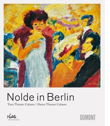 Nolde in Berlin: Dance Theatre Cabaret