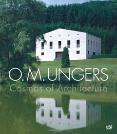 O. M. Ungers: Cosmos of Architecture