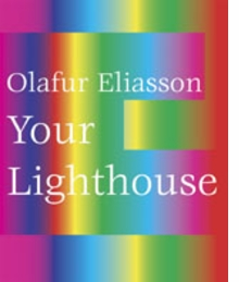 Olafur Eliasson: Your Lighthouse