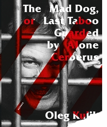 Oleg Kulik: The Mad Dog, or Last Taboo Guarded by Alone Cerberus