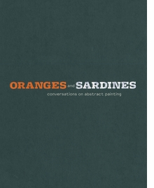 Oranges and Sardines: Conversations on Abstract Painting
