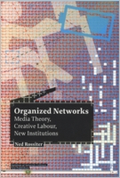 Organized Networks: Media Theory, Collective Labour, New Institutions