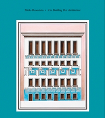 Pablo Bronstein: A Is Building, B Is Architecture