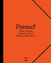 Painted: Beate G�nther, Richard Allen Morris, Guillermo Kuitca