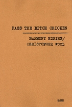 Pass The Bitch Chicken: Christopher Wool & Harmony Korine