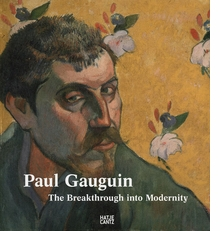 Paul Gauguin: The Breakthrough Into Modernity