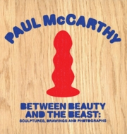 Paul McCarthy: Between Beauty and the Beast
