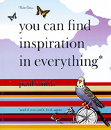 Paul Smith: You Can Find Inspiration In Everything*