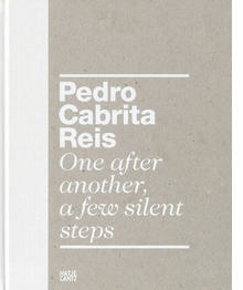 Pedro Cabrita Reis: One After Another, A Few Silent Steps
