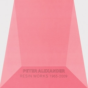 Peter Alexander: Resin Work 1965-2009