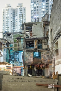 Peter Bialobrzeski: Nail Houses or the Destruction of Lower Shanghai