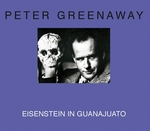 Peter Greenaway: Eisenstein in Guanajuato