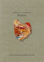 Pia Fries: Merian�s Surinam