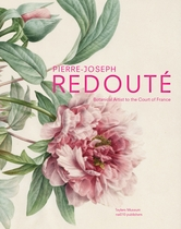 Pierre-Joseph Redout�: Botanical Artist to the Court of France