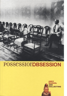 Possession Obsession: Andy Warhol And Collecting