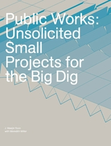 Public Works, Unsolicited Small Projects for the Big Dig