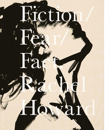 Rachel Howard: Fiction/Fear/Fact