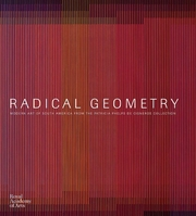Radical Geometry: Modern Art of South America From the Patricia Phelps de Cisneros Collection