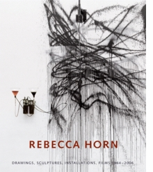 Rebecca Horn: Drawings, Sculptures, Installations 1964-2006